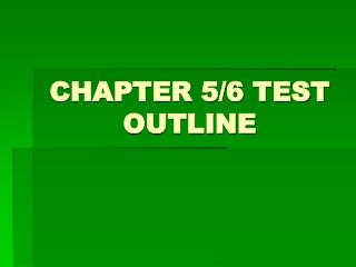 CHAPTER 5/6 TEST OUTLINE