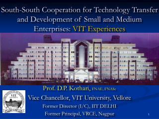 Prof. D.P. Kothari,  FNAE, FNASc Vice Chancellor, VIT University, Vellore
