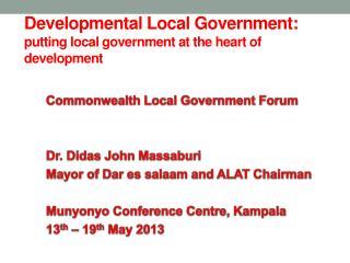 Developmental Local Government:  putting local government at the heart of development