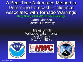 John Cintineo Cornell University Travis Smith Valliappa Lakshmanan Kiel Ortega NOAA - NSSL