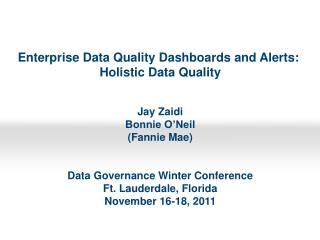 Enterprise Data Quality Dashboards and Alerts:  Holistic Data Quality Jay Zaidi Bonnie O'Neil