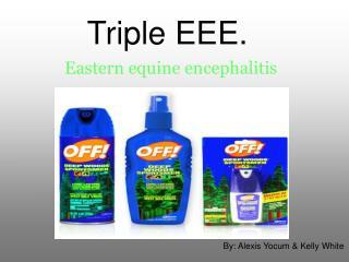 Triple EEE.
