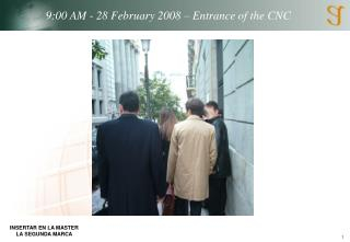 9:00 AM - 28 February 2008 – Entrance of the CNC