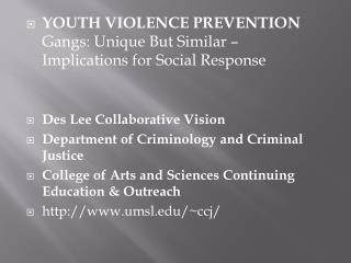 YOUTH VIOLENCE PREVENTION  Gangs: Unique But Similar    Implications for Social Response   Des Lee Collaborative Vision