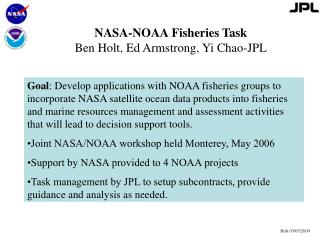 NASA-NOAA Fisheries Task Ben Holt, Ed Armstrong, Yi Chao-JPL