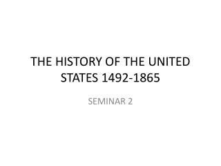 THE HISTORY OF THE UNITED STATES 1492-1865