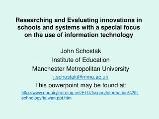 John Schostak Institute of Education Manchester Metropolitan University j.schostak@mmu.ac.uk