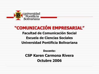 """"""" COMUNICACIÓN EMPRESARIAL """" Facultad de Comunicación Social  Escuela de Ciencias Sociales"""