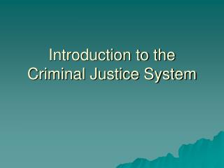 Introduction to the Criminal Justice System
