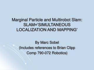 Marginal Particle and Multirobot Slam:  SLAM='SIMULTANEOUS LOCALIZATION AND MAPPING'