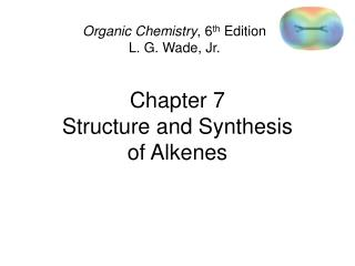 Chapter 7 Structure and Synthesis  of Alkenes
