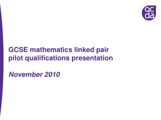 GCSE mathematics linked pair pilot qualifications presentation   November 2010