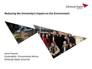 Jamie Pearson Sustainability / Environmental Advisor Edinburgh Napier University