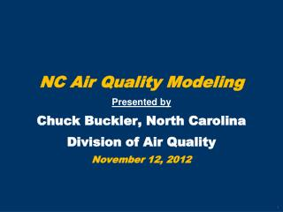 NC Air Quality Modeling Presented by  Chuck Buckler, North Carolina  Division of Air Quality