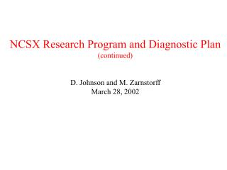 NCSX Research Program and Diagnostic Plan (continued) D. Johnson and M. Zarnstorff March 28, 2002