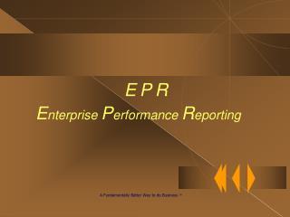 E P R E nterprise  P erformance  R eporting