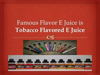 Famous Flavor E Juice is Tobacco Flavored E Juice