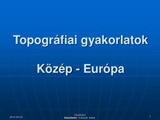 Topogr fiai gyakorlatok  K z p - Eur pa
