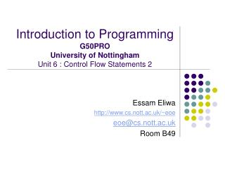 Introduction to Programming G50PRO University of Nottingham Unit 6 : Control Flow Statements 2