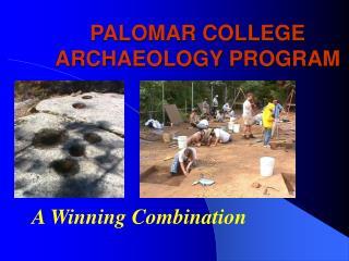 PALOMAR COLLEGE ARCHAEOLOGY PROGRAM