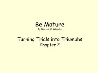 Be Mature By Warren W. Wiersbe Turning Trials into Triumphs Chapter 2