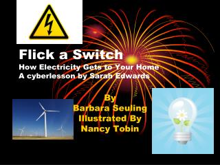 Flick a Switch How Electricity Gets to Your Home A cyberlesson by Sarah Edwards