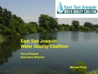 East San Joaquin  Water Quality Coalition Parry Klassen Executive Director Merced River