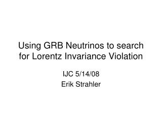 Using GRB Neutrinos to search for Lorentz Invariance Violation