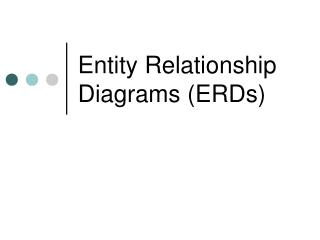 Entity Relationship Diagrams (ERDs)