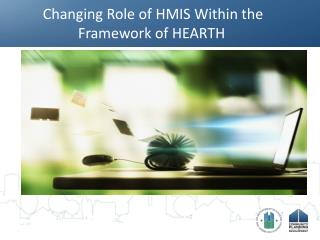 Changing Role of HMIS Within the Framework of HEARTH