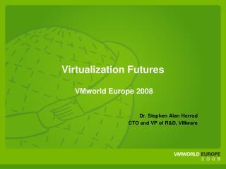 Virtualization Futures  VMworld Europe 2008