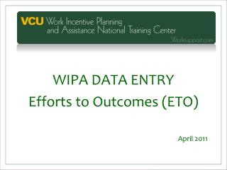 WIPA DATA ENTRY Efforts to Outcomes (ETO) April 2011