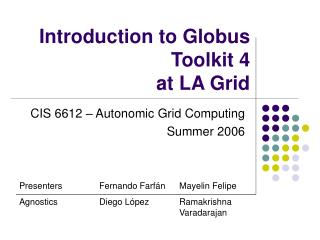 Introduction to Globus Toolkit 4  at LA Grid