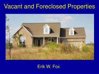 Vacant and Foreclosed Properties