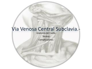 Via Venosa Central Subclavia.-