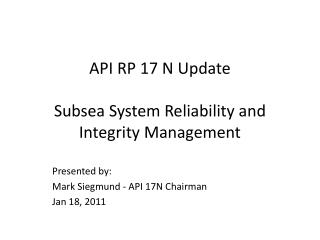 API RP 17 N Update Subsea System Reliability and Integrity Management
