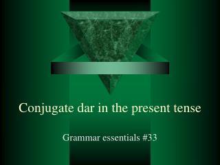 Conjugate dar in the present tense