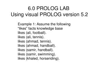 6.0 PROLOG LAB  Using visual PROLOG version 5.2