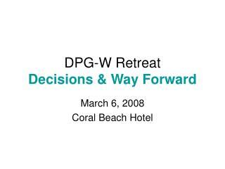 DPG-W Retreat Decisions & Way Forward