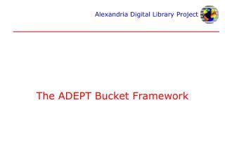 The ADEPT Bucket Framework