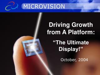 """Driving Growth from A Platform: """"The Ultimate Display!"""""""