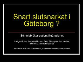 Snart slutsnarkat i Göteborg ?
