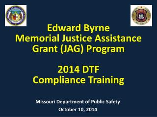 Edward Byrne  Memorial Justice Assistance Grant (JAG)  Program 2014 DTF  Compliance Training