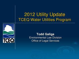 2012 Utility Update TCEQ Water Utilities Program