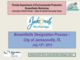 Brownfields Designation Process –  City of Jacksonville, FL July 12 th , 2013