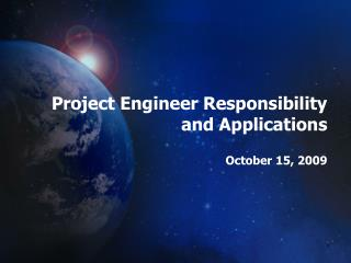 Project Engineer Responsibility and Applications October 15, 2009