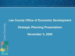 Lee County Office of Economic Development  Strategic Planning Presentation November 3, 2009
