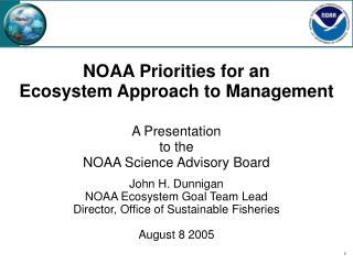John H. Dunnigan NOAA Ecosystem Goal Team Lead Director, Office of Sustainable Fisheries