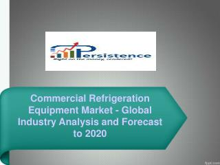 Commercial Refrigeration Equipment Market 2020 Forecast