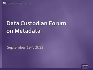 Data Custodian Forum   on Metadata
